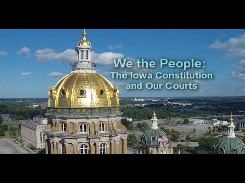 We the People: The Iowa Constitution and Our Courts