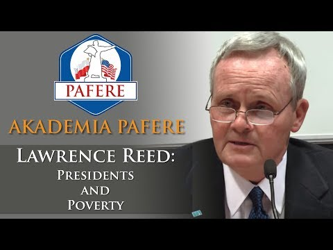 Akademia PAFERE: Presidents and Poverty (Lawrence Reed)