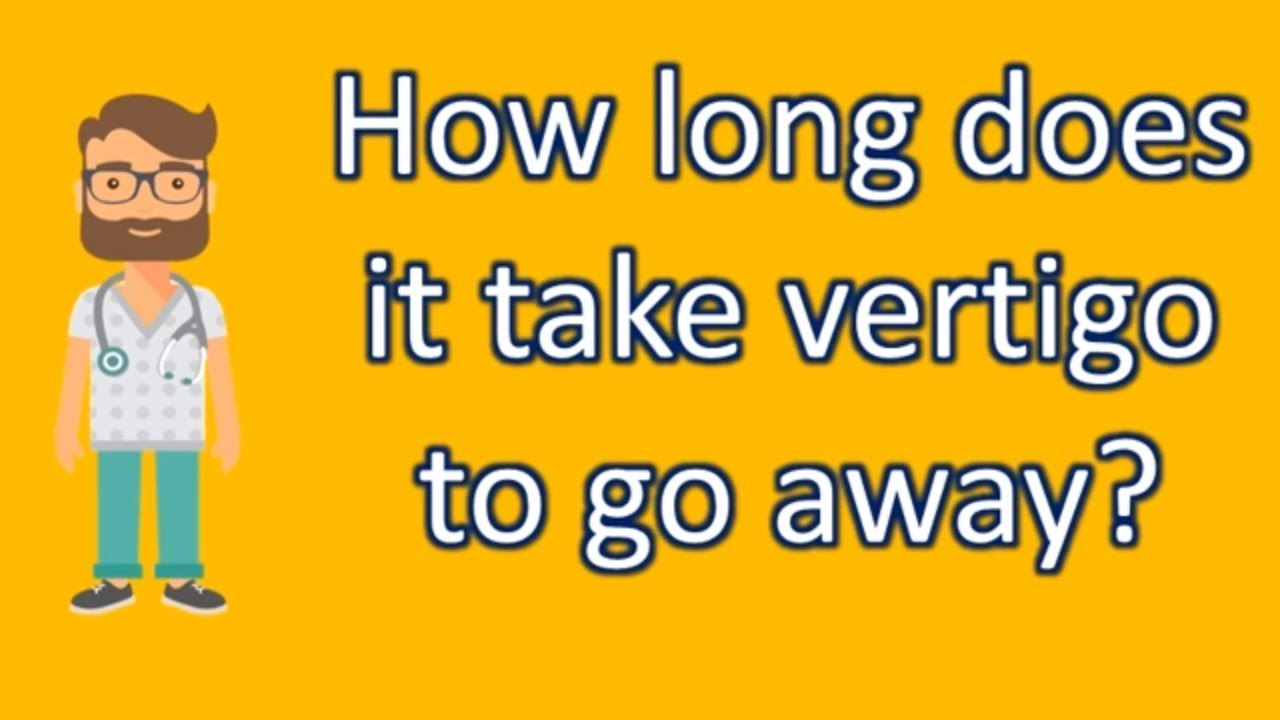 how long does it take vertigo to go away ? | best health faq channel
