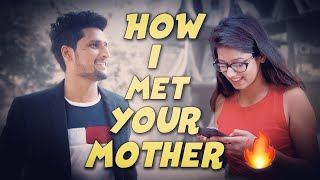 HOW I MET YOUR MOTHER  || HUNNY SHARMA ||
