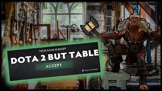 Dota 2 but Table