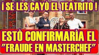 ¡ SE LES CAYÒ EL TEATRITO ! esto CONFIRMARÌA el FRAUDE en MASTERCHEF MÉXICO