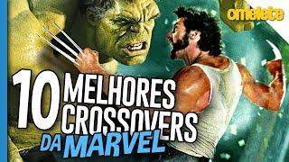 10 MELHORES CROSSOVERS DA MARVEL | Omelista
