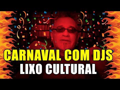 Carnaval com DJs = Lixo Cultural