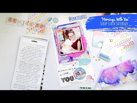 """""""Mornings With You"""" ~ Scrap Stash Saturday Scrapbooking Process Video + + + INKIE QUILL"""