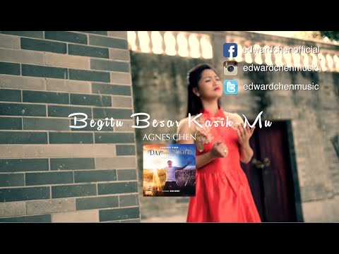 Agnes Chen - Begitu Besar KasihMu Official MV ( Day And Night Worship Album )