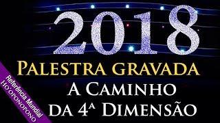 Alquimia - 2018: A Caminho da 4ª Dimensão - Palestra Gravada 01-09-2017 às 15h