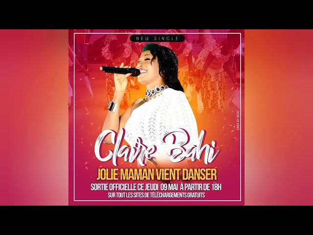 CLAIRE BAHI - JOLIE MAMAN VIENS DANSER ( Audio )