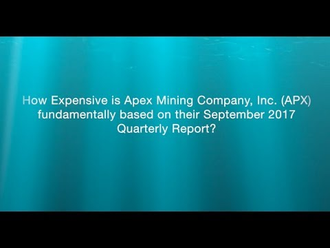 How Expensive Is Apex Mining Company, Inc  APX Fundamentally Based On Their September 2017 Quarterly