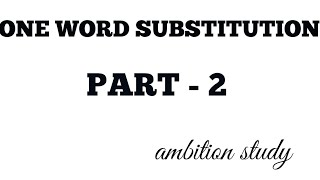 495. ONE WORD SUBSTITUTION IN VVI & MOST COMMONLY USED IN DAY TO DAY LIFE