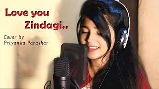 LOVE YOU ZINDAGI / Dear Zindagi / Alia Bhatt / Shahrukh Khan / cover by Priyanka