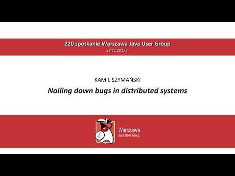 WJUG #220 - Nailing down bugs in distributed systems – Kamil Szymański