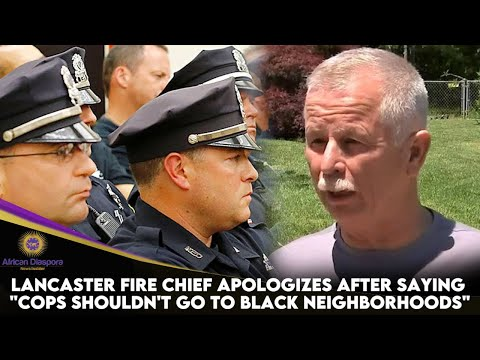 "Lancaster Fire Chief Apologizes After Saying ""Cops Shouldn't Go To Black Neighborhoods&quo"