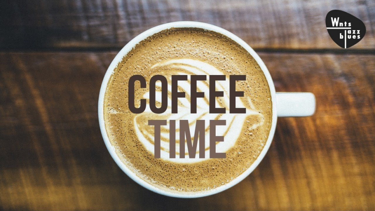 Coffee Time - Unwind, Chill Out & Relax