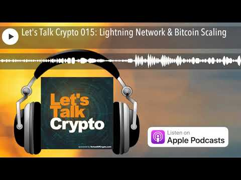 Let's Talk Crypto 015: Lightning Network & Bitcoin Scaling
