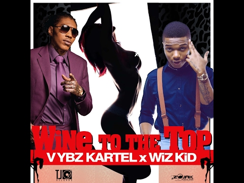Vybz Kartel & Wiz Kid  - Wine To the Top