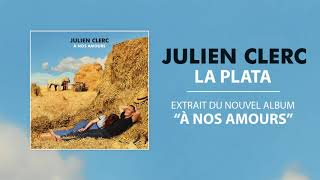 Julien Clerc - La Plata [Nouvel album le 20 / 10 / 2017]