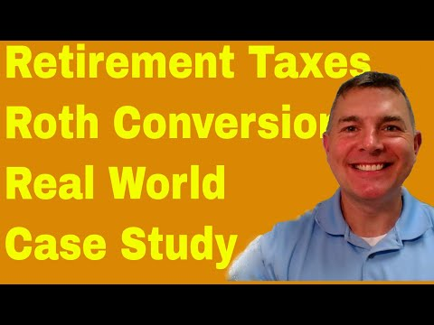 Retirement Taxes - Roth Conversions - Real World Case Study