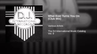 What Ever Turns You On (Club Mix)
