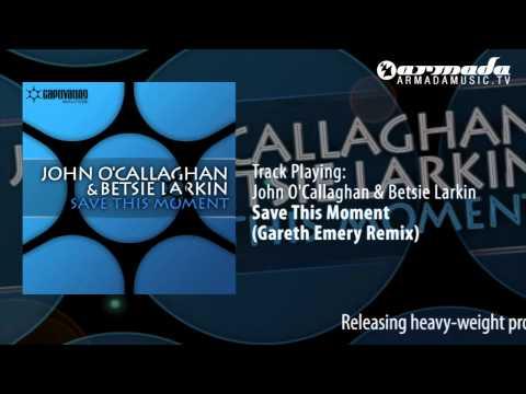 John O'Callaghan & Betsie Larkin - Save This Moment (Gareth Emery Remix)