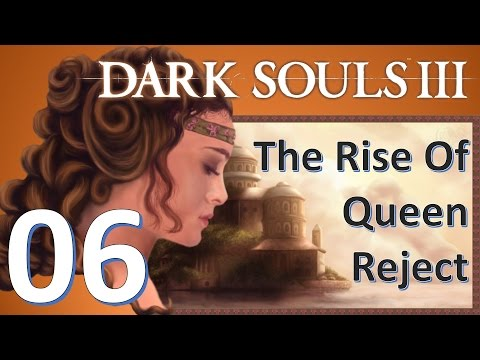 The Rise of Queen Reject - Dark Souls 3 - Episode 6 - Odds and Ends