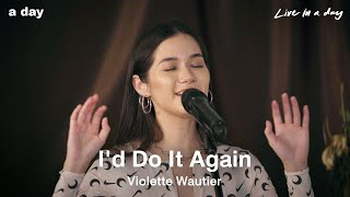 Violette Wautier - I'd Do It Again | Live in a day