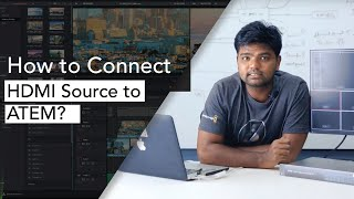 How to connect HDMI source to ATEM SWITCHER & Its Basic Requirement