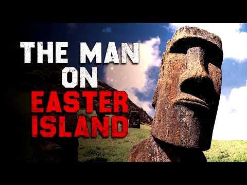 """The Man On Easter Island"" Creepypasta"