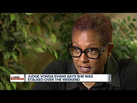 Judge Vonda Evans says she was stalked over the weekend