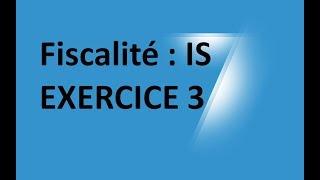 #EP 19 fiscalité: impot sur les sociétés ( EXERCICE 3)  3/4