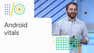 Android vitals: debug app performance and reap rewards (Google I/O '18)