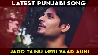 Jado Tainu Meri Yaad Auni | New Punjabi Songs | Daniyal Chaudhry