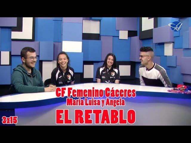 EL RETABLO 3x15: María Luisa y Angela (CF Femenino Cáceres)