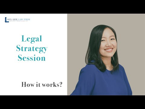 How Legal Strategy Session works? | Sul Lee Law firm