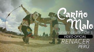 Renacer Perú - Cariño Malo (Enamorado de ti) VIDEO OFICIAL - TUNANTADA