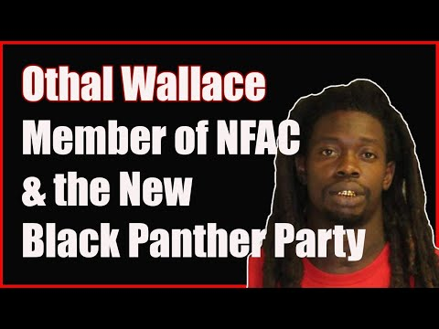 Othal Wallace is a Member of NFAC & the New Black Panther Party