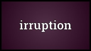 Irruption Meaning