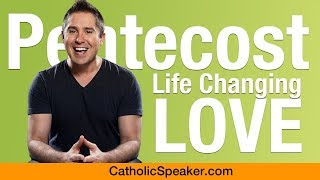 Pentecost Sunday 2018 (Life Changing Love) - Catholic Video by Speaker Ken Yasinski