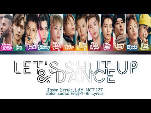 Jason Derulo, Lay (레이/张艺兴), NCT 127 (엔시티 127) - Let's Shut Up & Dance (Color Coded Lyrics/Eng/Pt-Br)