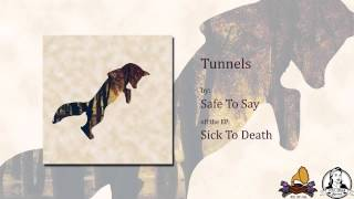 Watch Safe To Say Tunnels video
