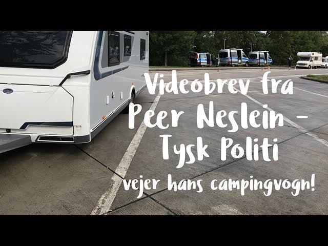 Videobrev fra Peer Neslein - Tysk Politi vejer hans campingvogn!