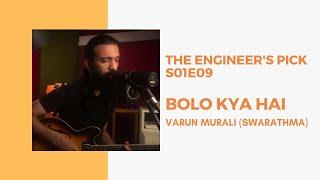 Bolo Kya Hai | Varun Murali | Swarathma | The Engineer's Pick | S01E09