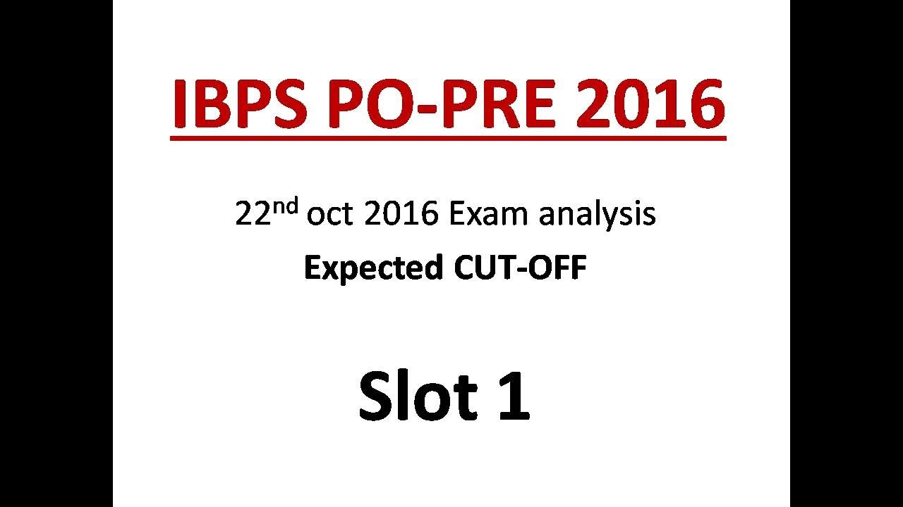Ibps po pre 2016 exam analysis 22 oct 2016 and expected cut off tips for 23 oct 2016