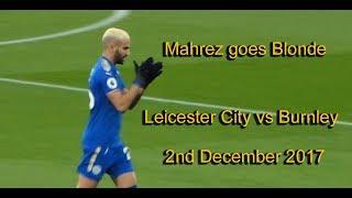 Leicester City  vs Burnley.  Mahrez goes Blonde