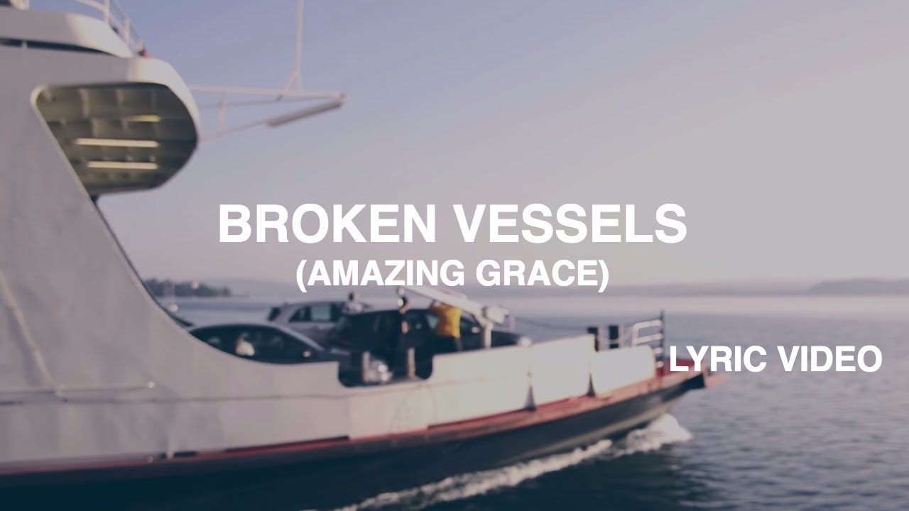Broken Vessels (Amazing Grace) Lyric Video