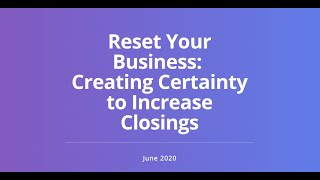 Reset Your Business: Increasing Certainty and Closings