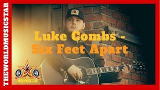 Luke Combs - Six Feet Apart [Official Music Video] ft The World Music Star
