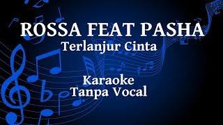 Rossa Feat Pasha - Terlanjur Cinta Karaoke