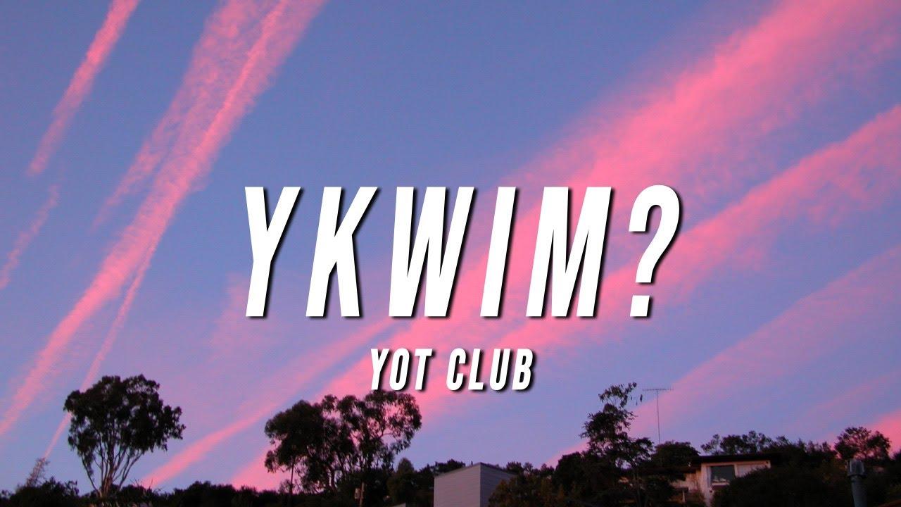 Yot Club - YKWIM? (Lyrics)