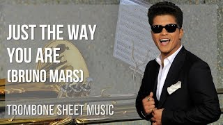 EASY Trombone Sheet Music: How to play Just The Way You Are by Bruno Mars